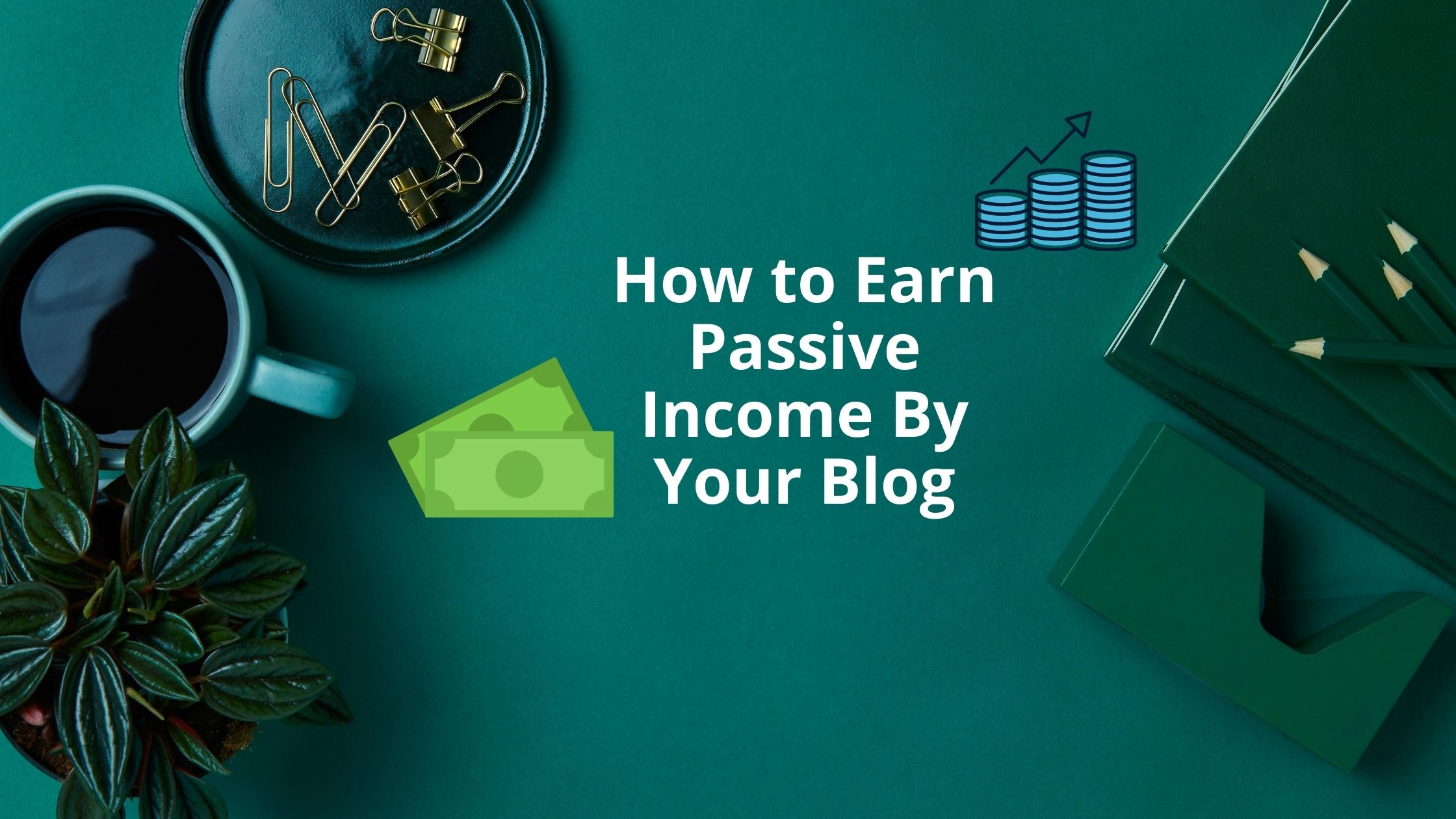 How to Make Money by Your Blog in 2020