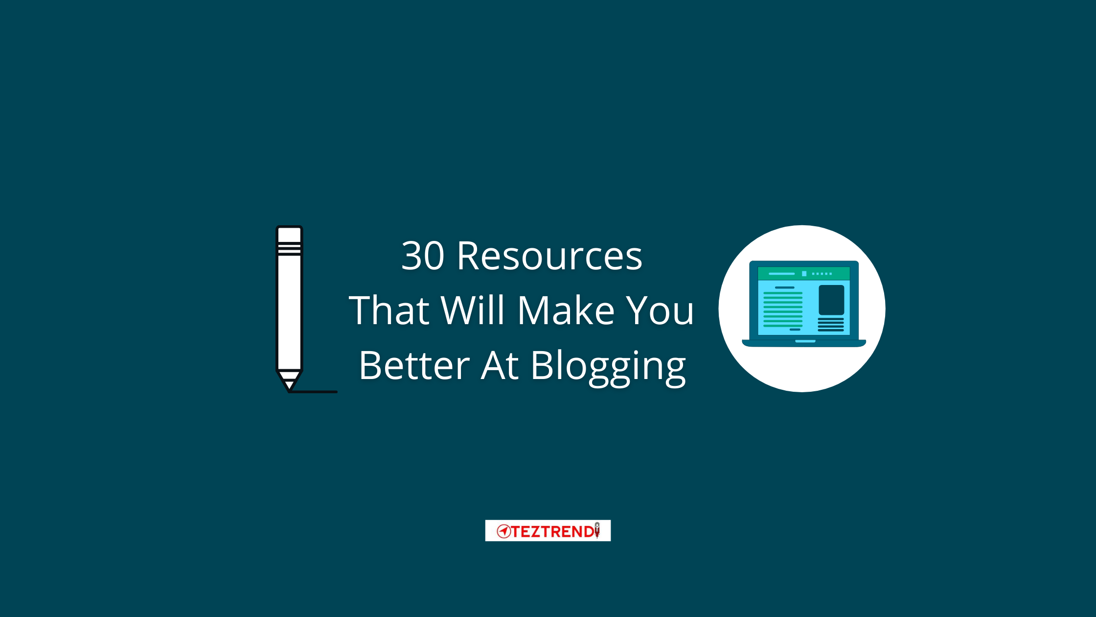 31 Resources That Will Make You Better at Blogging